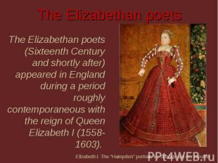 The Elizabethan poets The Elizabethan poets (Sixteenth Century and shortly after