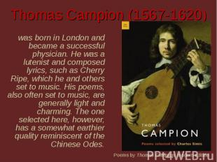 Thomas Campion (1567-1620) was born in London and became a successful physician.