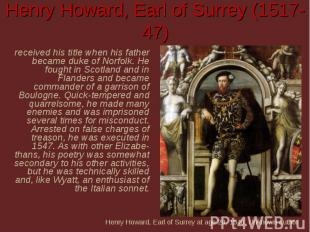Henry Howard, Earl of Surrey (1517-47) received his title when his father became