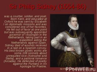 Sir Philip Sidney (1554-86) was a courtier, soldier, and poet. Born Kent, and ed