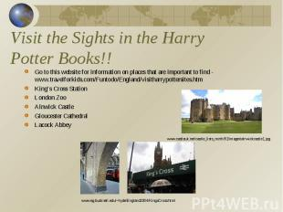 Visit the Sights in the Harry Potter Books!! Go to this website for information