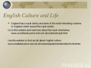 English Culture and Life England has a royal family and some of the most interes