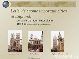 Let's visit some important cities in England. London is the most famous city in