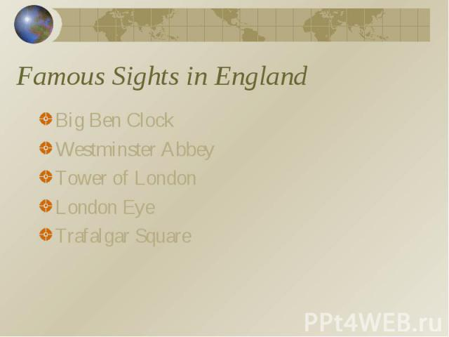 Famous Sights in England Big Ben ClockWestminster AbbeyTower of LondonLondon EyeTrafalgar Square