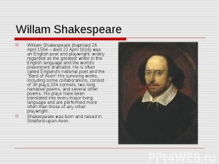 Willam Shakespeare William Shakespeare (baptised 26 April 1564 – died 23 April 1