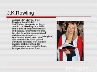 """J.K.Rowling Joanne """"Jo"""" Murray, (née Rowling; born 31 July 1965),better known un"""