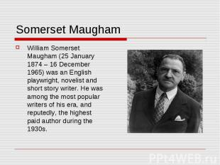 Somerset Maugham William Somerset Maugham (25 January 1874 – 16 December 1965) w