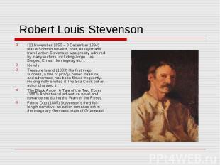 Robert Louis Stevenson (13 November 1850 – 3 December 1894) was a Scottish novel