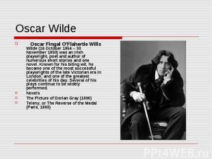 Oscar Wilde Oscar Fingal O'Flahertie Wills Wilde (16 October 1854 – 30 November