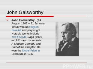 John Galsworthy John Galsworthy (14 August 1867 – 31 January 1933) was an Englis