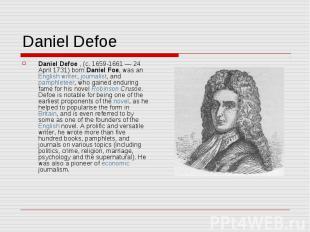 Daniel Defoe Daniel Defoe , (c. 1659-1661 — 24 April 1731) born Daniel Foe, was