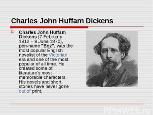 Charles John Huffam Dickens Charles John Huffam Dickens (7 February 1812 – 9 Jun