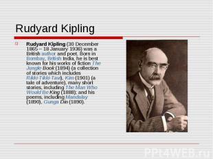 Rudyard Kipling Rudyard Kipling (30 December 1865– 18 January 1936) was a Briti