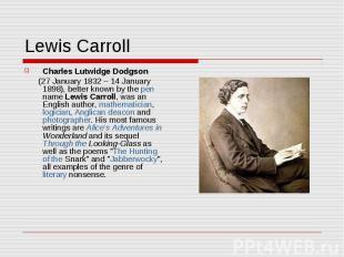 Lewis Carroll Charles Lutwidge Dodgson (27 January 1832 – 14 January 1898), bett