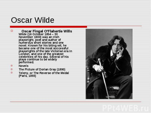 Oscar Wilde Oscar Fingal O'Flahertie Wills Wilde (16 October 1854 – 30 November 1900) was an Irish playwright, poet and author of numerous short stories and one novel. Known for his biting wit, he became one of the most successful playwrights of the…