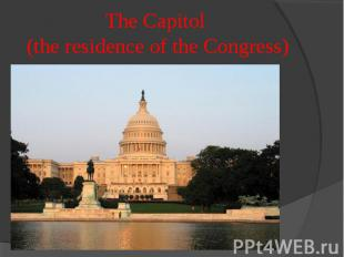 The Capitol (the residence of the Congress)