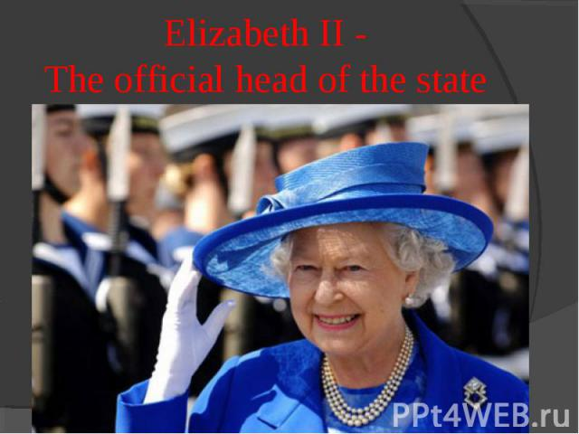 Elizabeth II -The official head of the state