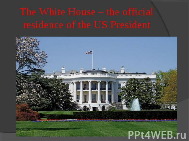 The White House – the official residence of the US President