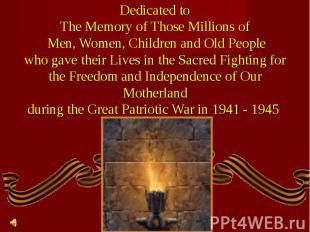 Dedicated toThe Memory of Those Millions of Men, Women, Children and Old Peoplew