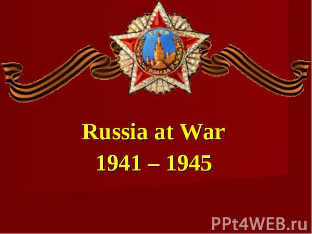 Russia at War1941 – 1945