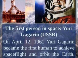 The first person in space: Yuri Gagarin (USSR)On April 12, 1961 Yuri Gagarin bec