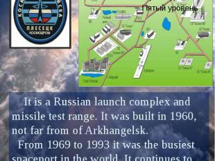 Plesetsk Cosmodrome It is a Russian launch complex and missile test range. It wa