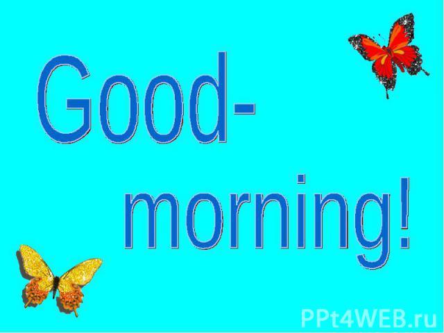 Good-morning!