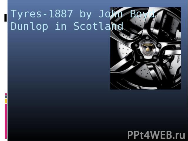 Tyres-1887 by John Boyd Dunlop in Scotland