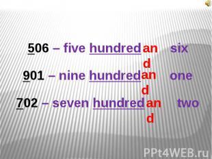 506 – five hundred six901 – nine hundred one702 – seven hundred two
