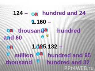 124 – hundred and 241.160 – thousand hundred and 601.195.132 – million hundred a