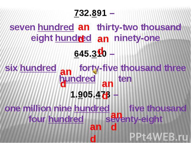 732.891 – seven hundred thirty-two thousand eight hundred ninety-one645.310 – six hundred forty-five thousand three hundred ten1.905.478 – one million nine hundred five thousand four hundred seventy-eight