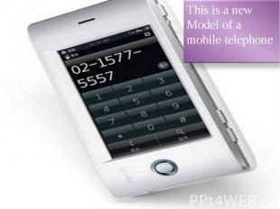 This is a newModel of a mobile telephone