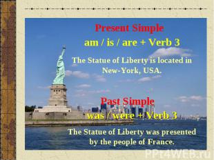 Present Simpleam / is / are + Verb 3The Statue of Liberty is located in New-York