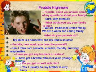 Freddie Highmore-- Freddie, could you answer some of my questions about your fam