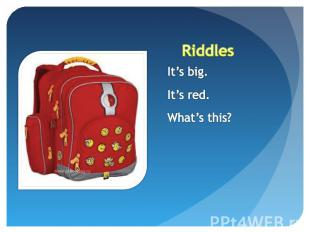 Riddles It's big.It's red.What's this?