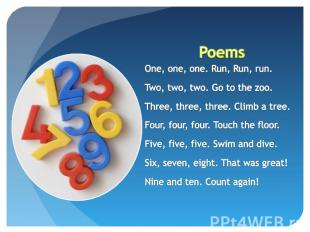 Poems One, one, one. Run, Run, run.Two, two, two. Go to the zoo.Three, three, th