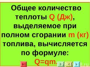 Общее количество теплоты Q (Дж), выделяемое при полном сгорании m (кг) топлива,