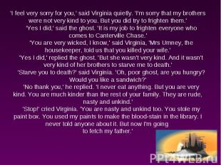 'I feel very sorry for you,' said Virginia quietly. 'I'm sorry that my brothers