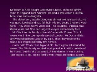 Mr Hiram B. Otis bought Canterville Chase. Then his family came to England from