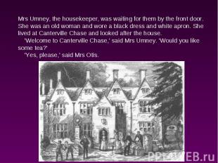 Mrs Umney, the housekeeper, was waiting for them by the front door. She was an o