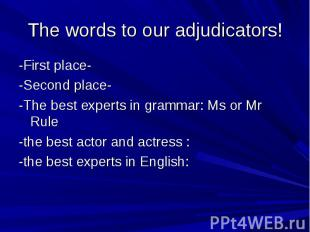The words to our adjudicators! -First place--Second place--The best experts in g