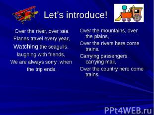 Let's introduce! Over the river, over seaPlanes travel every year,Watching the s