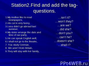 Station2.Find and add the tag- questions. 1.My mother like to read newspapers,2.