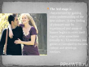 The 3rd stage is characterized by gaining some understanding of the new culture.