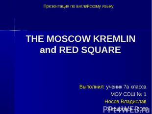 Презентация по английскому языку THE MOSCOW KREMLIN and RED SQUARE Выполнил: уче