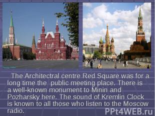 The Architectral centre Red Square was for a long time the public meeting place.