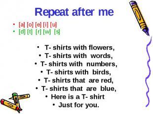 Repeat after me [a] [o] [e] [i] [u][d] [t] [r] [w] [s] T- shirts with flowers,T-