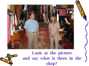 Look at the picture and say what is there in the shop?