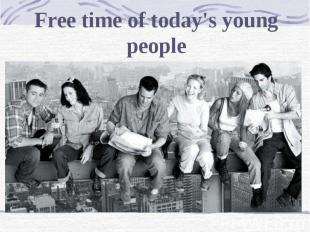 Free time of today's young people