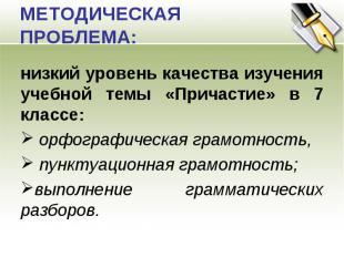 МЕТОДИЧЕСКАЯ ПРОБЛЕМА: низкий уровень качества изучения учебной темы «Причастие»